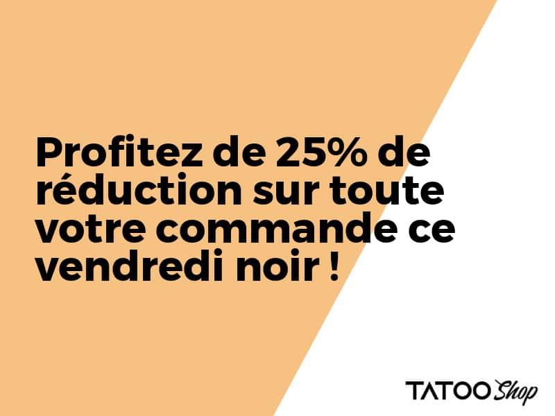 Profitez de 25% de réduction sur toute votre commande ce vendredi noir !