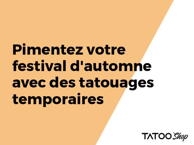 Pimentez votre festival d'automne avec des tatouages temporaires