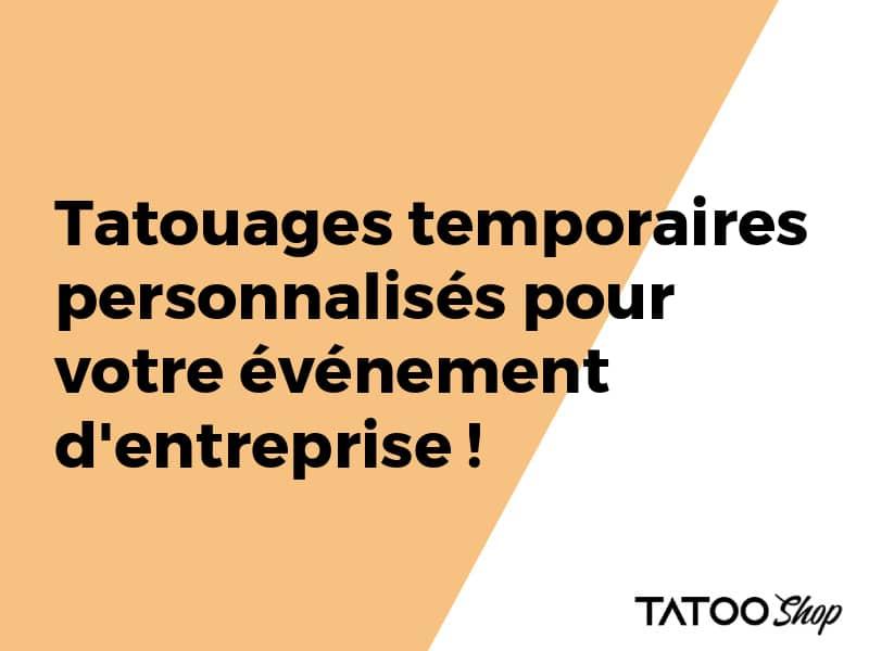 Tatouages temporaires personnalisés pour votre événement d'entreprise !