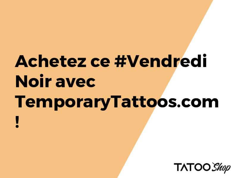 """Achetez ce """"Vendredi Noir"""" avec notre boutique de tatouages temporaires"""