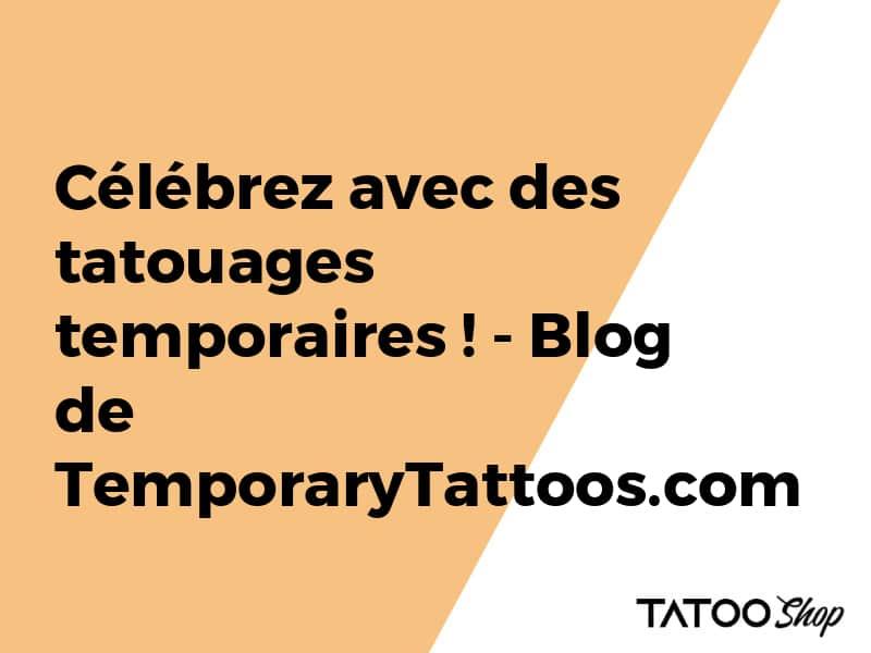 Célébrez avec des tatouages temporaires !
