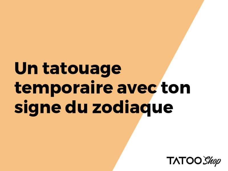 Un tatouage temporaire avec ton signe du zodiaque
