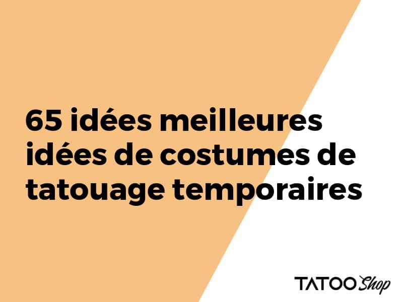 65 idées meilleures idées de costumes de tatouage temporaires