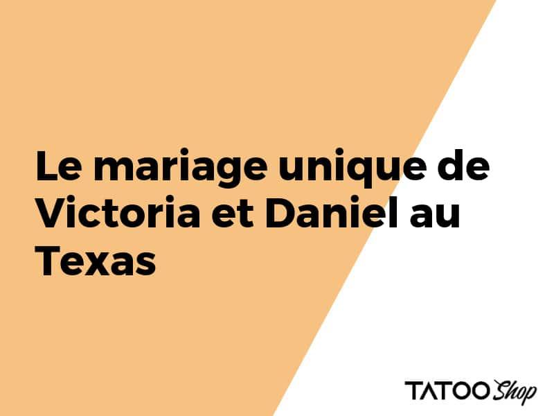 Le mariage unique de Victoria et Daniel au Texas