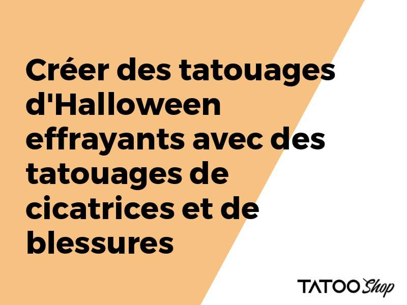 Créer des tatouages d'Halloween effrayants avec des tatouages de cicatrices et de blessures