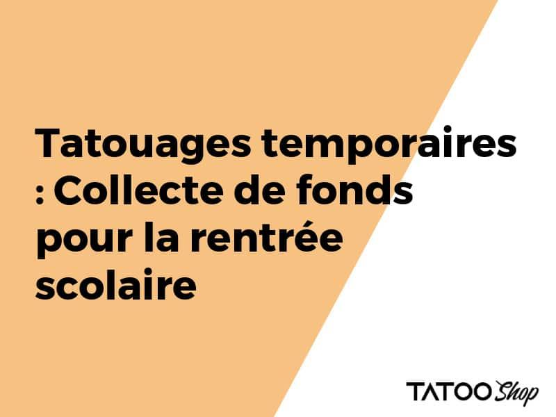 Tatouages temporaires : Collecte de fonds pour la rentrée scolaire
