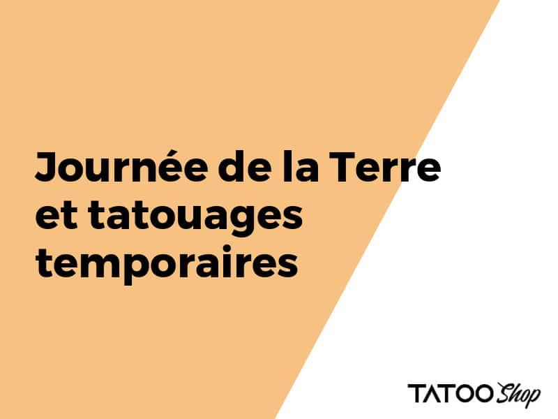Journée de la Terre et tatouages temporaires