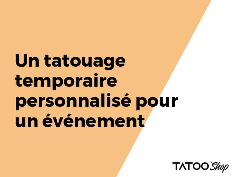 Un tatouage temporaire personnalisé pour un événement
