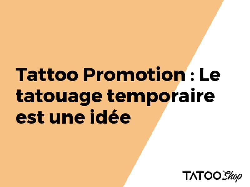 Tattoo Promotion : Le tatouage temporaire est une idée