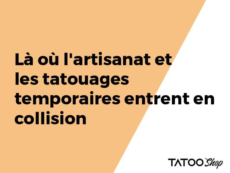 Là où l'artisanat et les tatouages temporaires entrent en collision