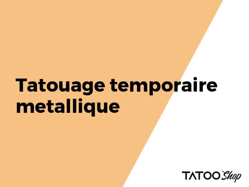 Tatouage temporaire metallique