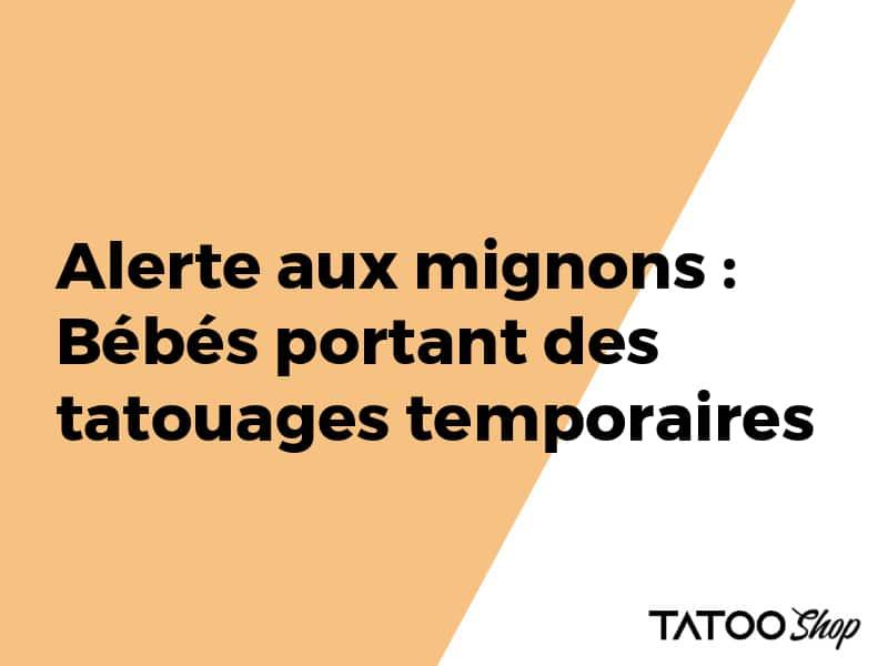Alerte aux mignons : Bébés portant des tatouages temporaires