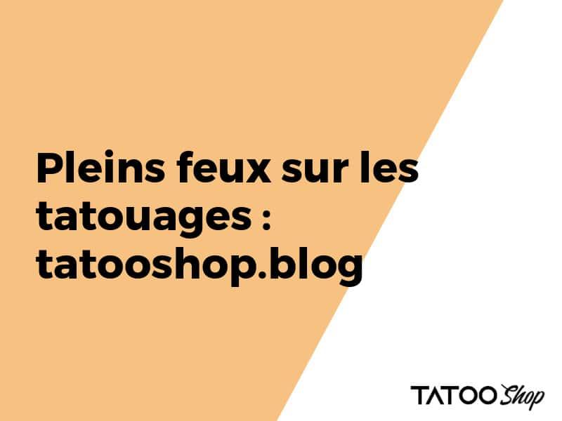 Pleins feux sur les tatouages : tatooshop.fr