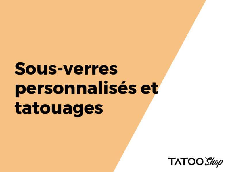 Sous-verres personnalisés et tatouages