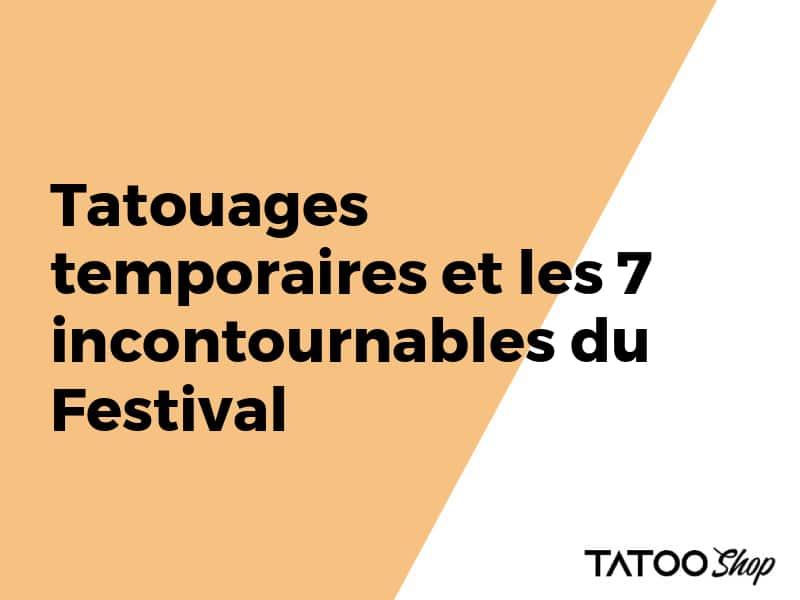 Tatouages temporaires et les 7 incontournables du Festival