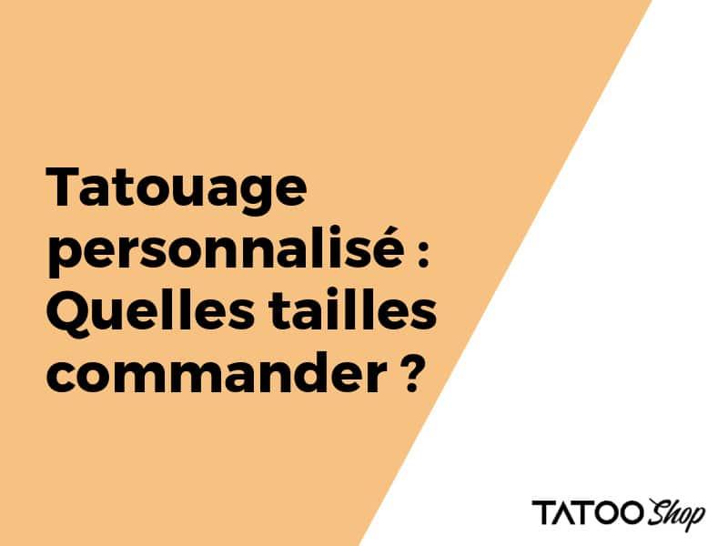 Tatouage personnalisé : Quelles tailles commander ?