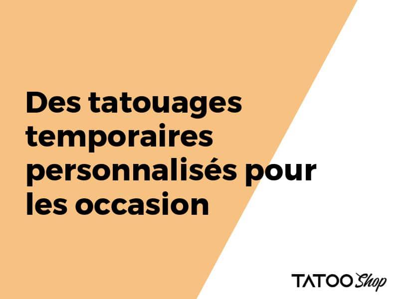 Des tatouages temporaires personnalisés pour les occasion