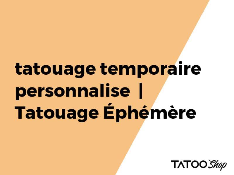 tatouage temporaire personnalise  | Tatouage Éphémère
