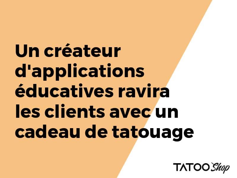 Un créateur d'applications éducatives ravira les clients avec un cadeau de tatouage