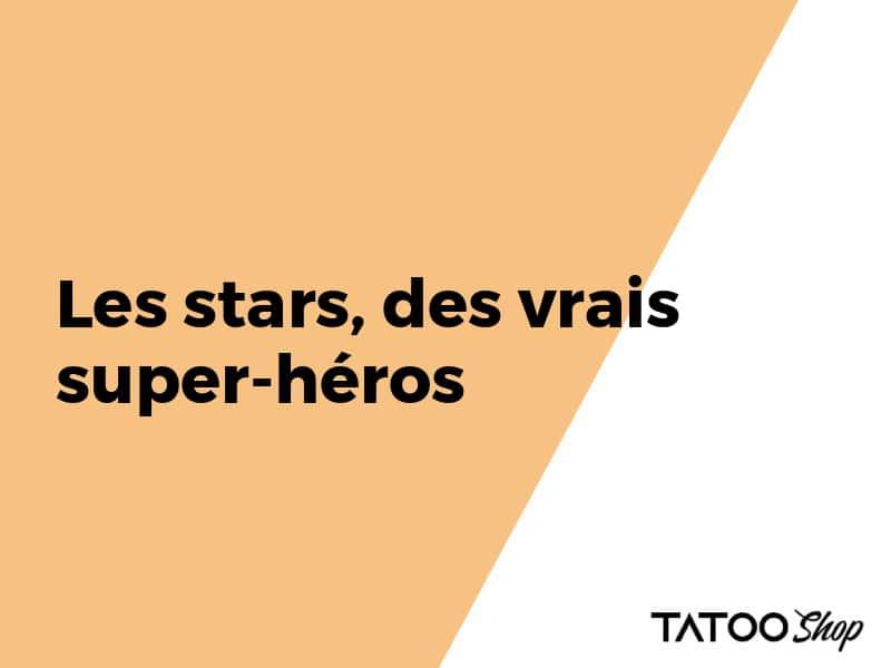 Les stars, des vrais super-héros