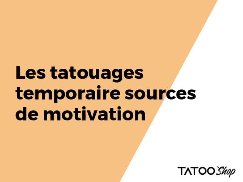 Les tatouages temporaire sources de motivation