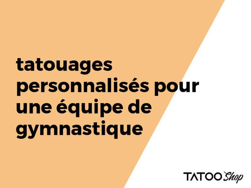 tatouages personnalisés pour une équipe de gymnastique