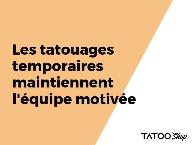 Les tatouages temporaires maintiennent l'équipe motivée