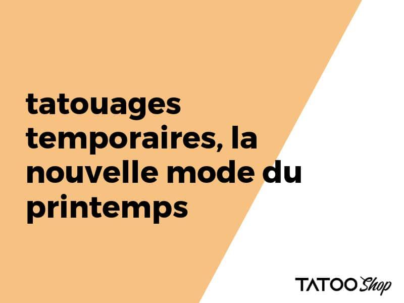 tatouages temporaires, la nouvelle mode du printemps