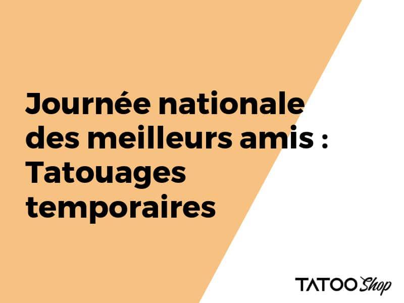 Journée nationale des meilleurs amis : Tatouages temporaires