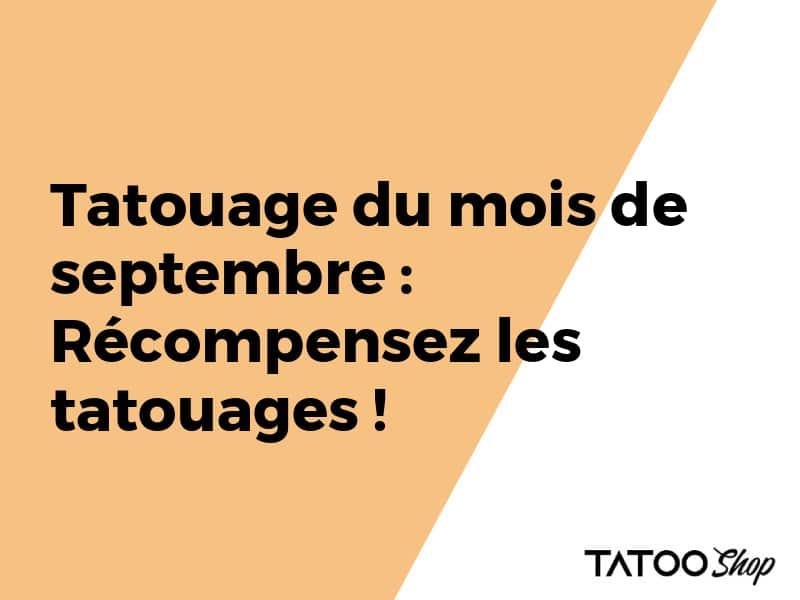 Tatouage du mois de septembre : Récompensez les tatouages !
