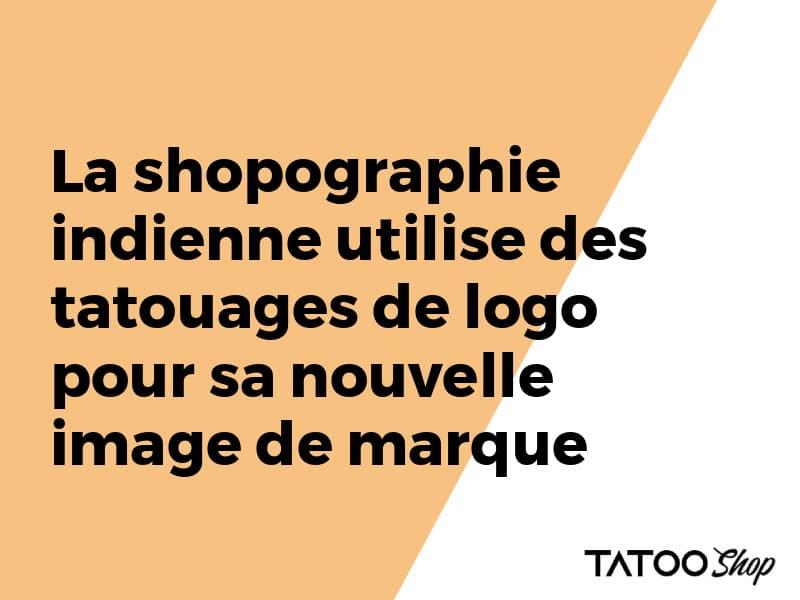 La shopographie indienne utilise des tatouages de logo pour sa nouvelle image de marque