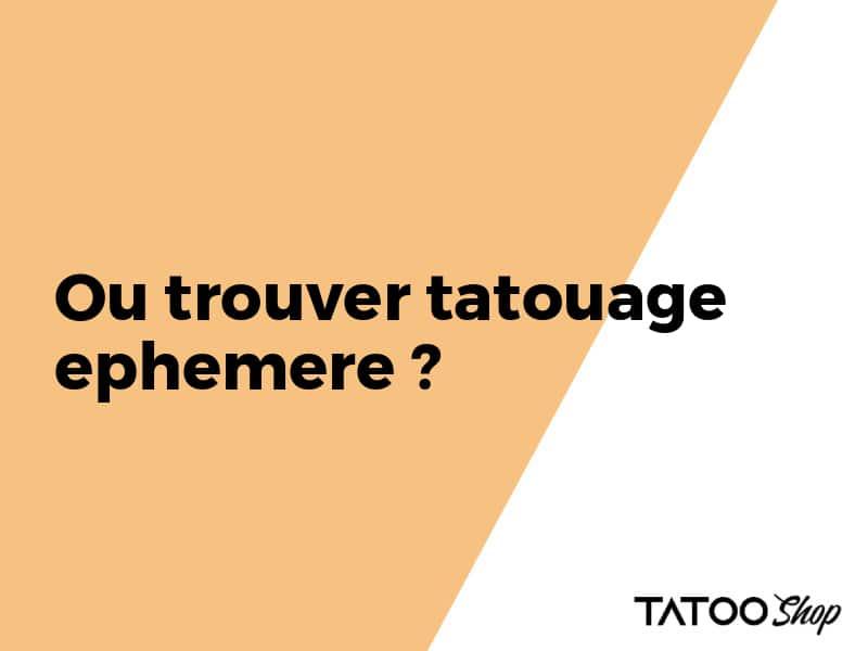 Ou trouver tatouage ephemere ?